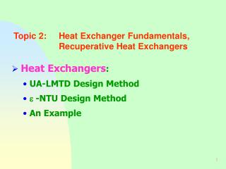 Topic 2:	Heat Exchanger Fundamentals, 			Recuperative Heat Exchangers