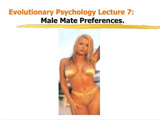 Evolutionary Psychology Lecture 7: 				 Male Mate Preferences.