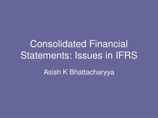 Consolidated Financial Statements: Issues in IFRS