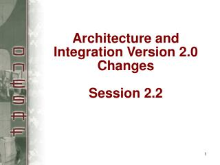 Architecture and Integration Version 2.0 Changes  Session 2.2