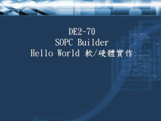 DE2-70 SOPC Builder Hello World  軟 / 硬體實作