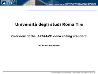 Università degli studi Roma Tre Overview of the H.264AVC video coding standard Maiorana Emanuele