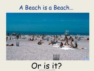 A Beach is a Beach…