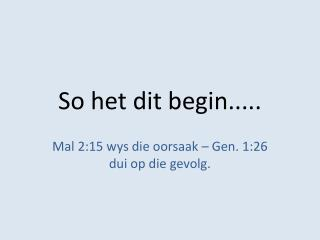 So het dit begin.....