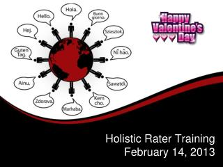 Holistic Rater Training February 14, 2013