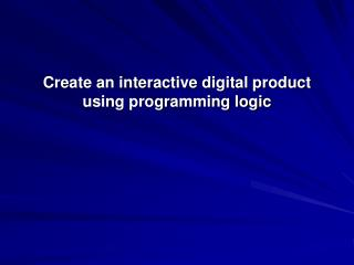 Create an interactive digital product using programming logic