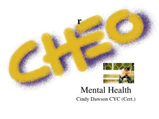 Mental Health  Cindy Dawson CYC (Cert.)