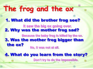 The frog and the ox  1. What did the brother frog see?  2. Why was the mother frog sad?