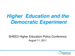 Higher  Education and the Democratic Experiment SHEEO Higher Education Policy Conference