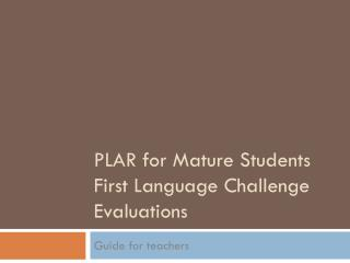 PLAR for Mature Students First Language Challenge Evaluations