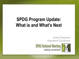 SPDG Program Update:  What is and What's Next