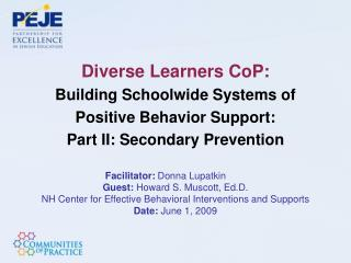 Diverse Learners CoP: Building Schoolwide Systems of  Positive Behavior Support:  Part II: Secondary Prevention  Facilit