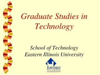 Graduate Studies in Technology School of Technology Eastern Illinois University