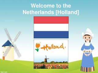 Welcome to the Netherlands  [ Holland ]