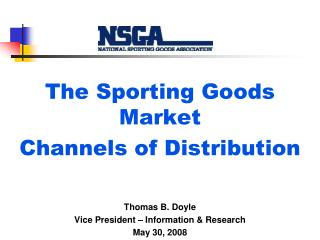 The Sporting Goods Market Channels of Distribution Thomas B. Doyle Vice President – Information & Research May 30, 2