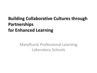 Building Collaborative Cultures through Partnerships for Enhanced Learning