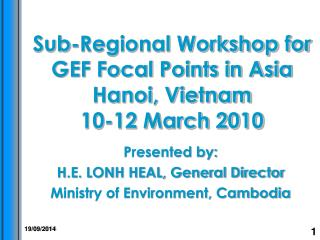 Sub-Regional Workshop for GEF Focal Points in Asia  Hanoi, Vietnam 10-12 March 2010