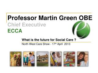 Professor Martin Green OBE Chief Executive  ECCA