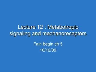 Lecture 12 : Metabotropic signaling and mechanoreceptors