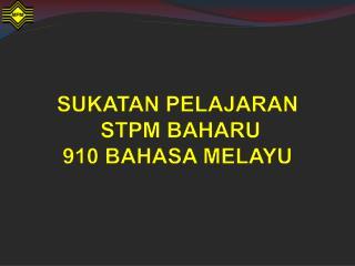 SUKATAN PELAJARAN  STPM BAHARU 910 BAHASA MELAYU