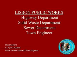 LISBON PUBLIC WORKS   Highway Department Solid Waste Department  Sewer Department  Town Engineer