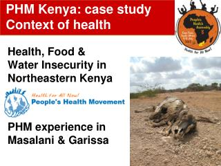 Health, Food & Water Insecurity in Northeastern Kenya PHM experience in Masalani & Garissa