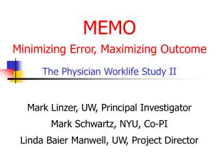 MEMO Minimizing Error, Maximizing Outcome The Physician Worklife Study II