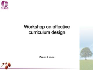Workshop on effective curriculum design (Approx 2 hours)