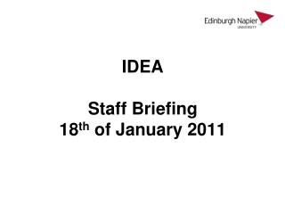 IDEA Staff Briefing 18 th  of January 2011