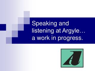 Speaking and listening at Argyle… a work in progress.