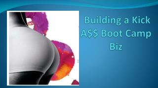 Building a Kick  A$$ Boot Camp Biz