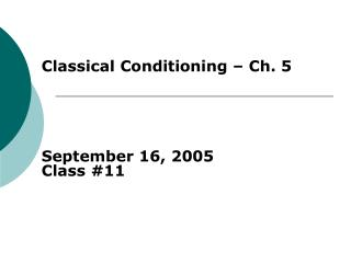 Classical Conditioning – Ch. 5 September 16, 2005 Class #11