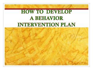 HOW TO  DEVELOP A BEHAVIOR INTERVENTION PLAN
