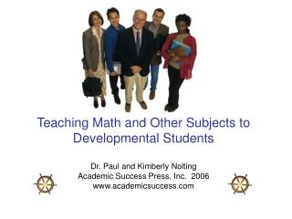 Teaching Math and Other Subjects to Developmental Students Dr. Paul and Kimberly Nolting Academic Success Press, Inc. 2