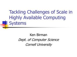Tackling Challenges of Scale in Highly Available Computing Systems