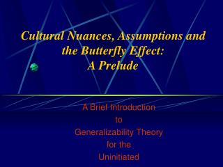 Cultural Nuances, Assumptions and the Butterfly Effect: A Prelude