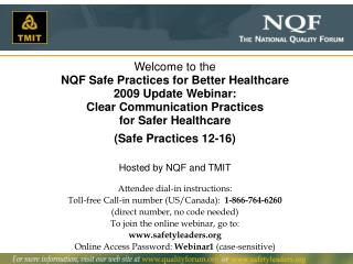 Welcome to the NQF Safe Practices for Better Healthcare  2009 Update Webinar: Clear Communication Practices for Safer He
