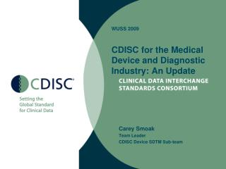 WUSS 2009 CDISC for the Medical  Device and Diagnostic Industry: An Update
