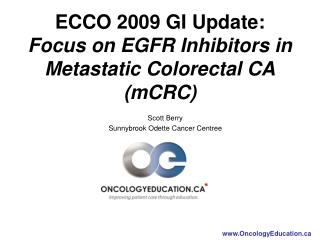 ECCO 2009 GI Update: Focus on EGFR Inhibitors in Metastatic Colorectal CA (mCRC)