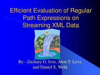 Efficient Evaluation of Regular Path Expressions on Streaming XML Data