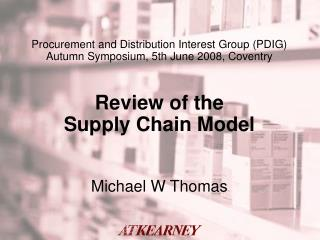 Procurement and Distribution Interest Group (PDIG) Autumn Symposium, 5th June 2008, Coventry  Review of the Supply Chain