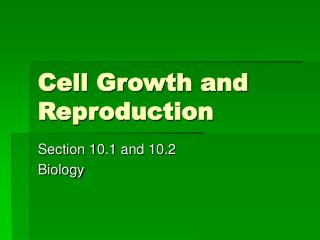 Cell Growth and Reproduction