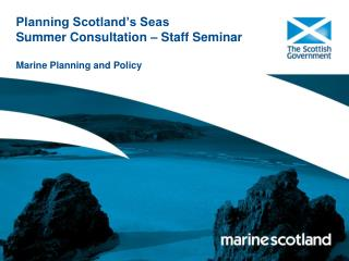 Planning Scotland's Seas Summer Consultation – Staff Seminar Marine Planning and Policy