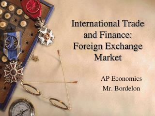 International Trade and Finance: Foreign Exchange Market