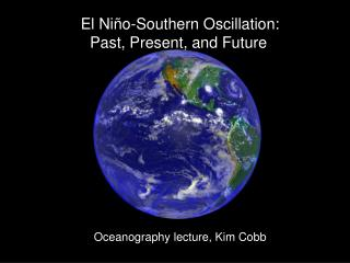 El Ni ñ o-Southern Oscillation: Past, Present, and Future