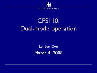 CPS110:  Dual-mode operation