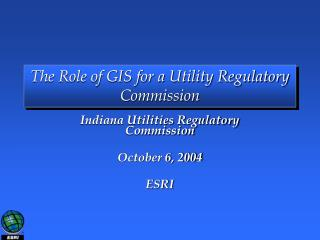 The Role of GIS for a Utility Regulatory Commission