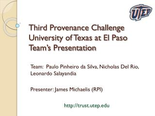 Third Provenance Challenge University of Texas at El Paso  Team's Presentation