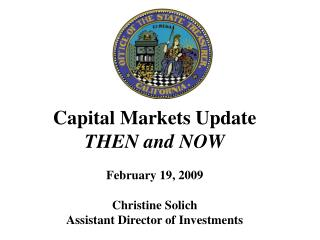 Capital Markets Update THEN and NOW February 19, 2009 Christine Solich