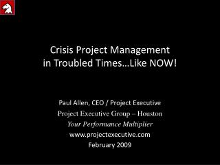 Crisis Project Management in Troubled Times…Like NOW!